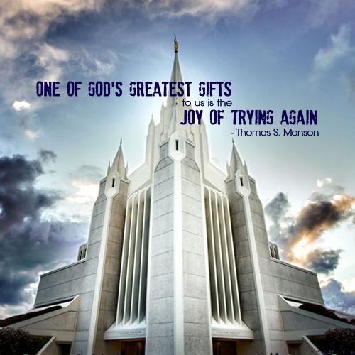 One of God's greatest gifts to us is the joy of trying again. by Thomas S. Monson